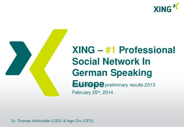 XING – #1 Professional Social Network In German Speaking Presentation of preliminary results 2013 Europe February 25th, 20...