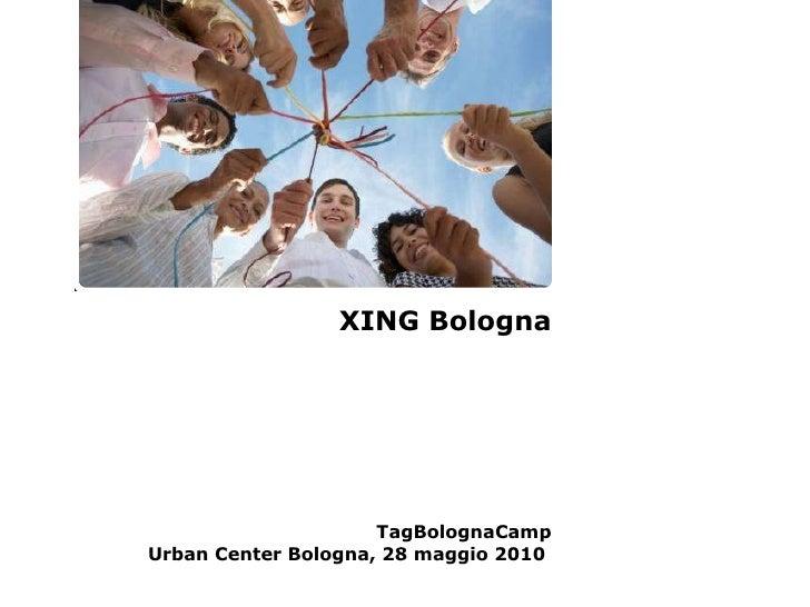 XING Bologna TagBolognaCamp Urban Center Bologna, 28 maggio 2010