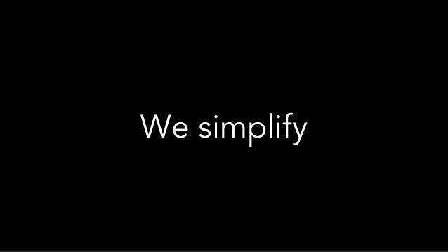 We simplify