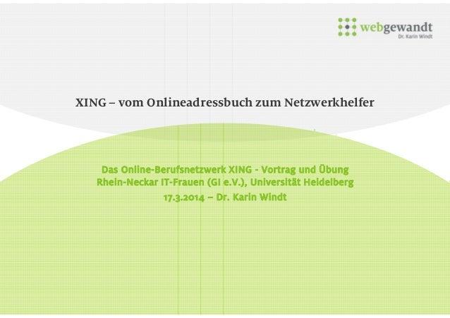XING – vom Onlineadressbuch zum Netzwerkhelfer Das Online-Berufsnetzwerk XING - Vortrag und Übung Rhein-Neckar IT-Frauen (...