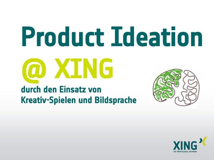 Product Ideation@ XINGdurch den Einsatz vonKreativ-Spielen und Bildsprache