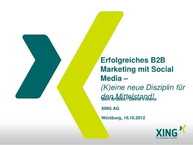 Erfolgreiches B2BMarketing mit SocialMedia –(K)eine neue Disziplin fürden Mittelstand!Bert Bröske / David VitranoXING AGWü...
