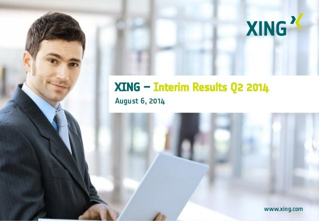 XING – Interim Results Q2 2014 August 6, 2014 www.xing.com