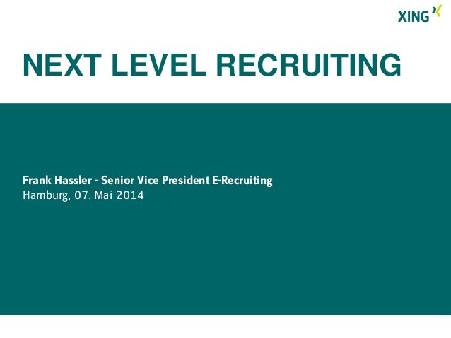 Frank Hassler - Senior Vice President E-Recruiting Hamburg, 07. Mai 2014 NEXT LEVEL RECRUITING