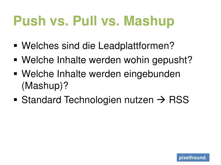 Push vs. Pull vs. Mashup<br />Welches sind die Leadplattformen?<br />Welche Inhalte werden wohin gepusht?<br />Welche Inha...