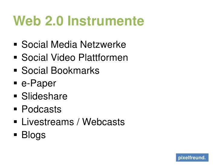 Web 2.0 Instrumente<br />Social Media Netzwerke<br />Social Video Plattformen  <br />Social Bookmarks<br />e-Paper<br />Sl...