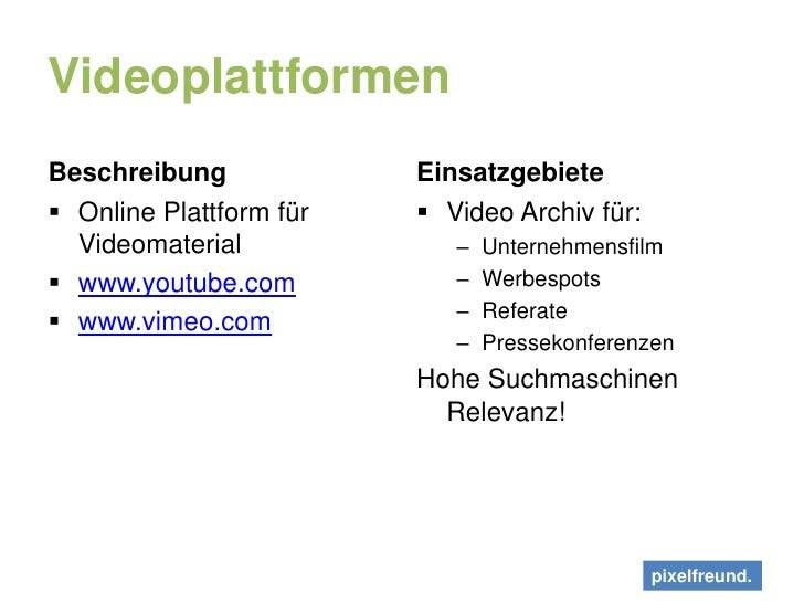 Videoplattformen<br />Beschreibung<br />Online Plattform für Videomaterial<br />www.youtube.com<br />www.vimeo.com<br />Ei...
