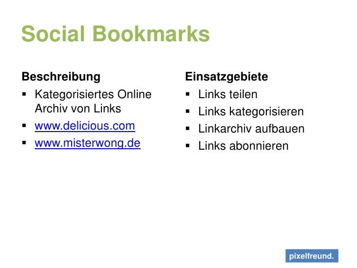 Social Bookmarks<br />Beschreibung<br />Kategorisiertes Online Archiv von Links<br />www.delicious.com<br />www.misterwong...