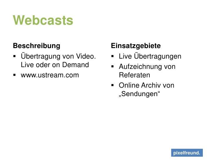 Webcasts<br />Beschreibung<br />Übertragung von Video. Live oder on Demand<br />www.ustream.com<br />Einsatzgebiete<br />L...