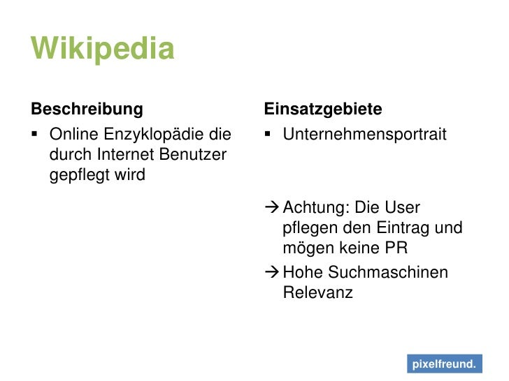 Wikipedia<br />Beschreibung<br />Online Enzyklopädie die durch Internet Benutzer gepflegt wird<br />Einsatzgebiete<br />Un...