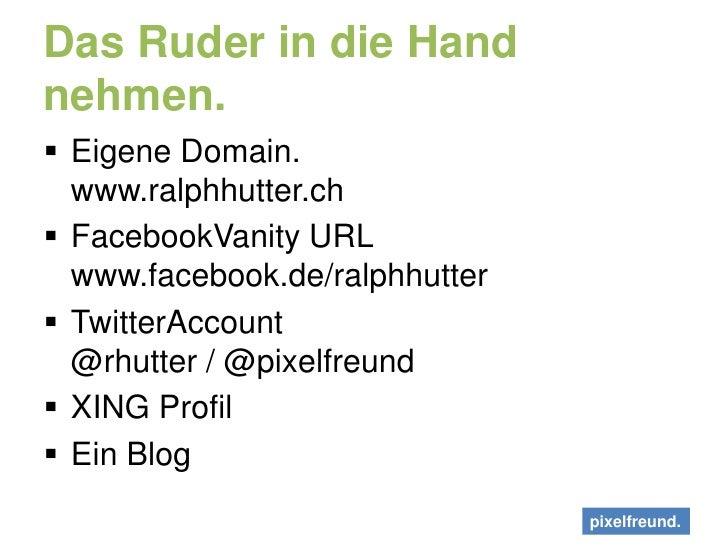 Das Ruder in die Hand nehmen.<br />Eigene Domain. www.ralphhutter.ch<br />FacebookVanity URLwww.facebook.de/ralphhutter<br...
