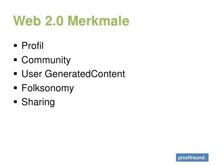Web 2.0 Merkmale<br />Profil<br />Community<br />User GeneratedContent<br />Folksonomy<br />Sharing<br />