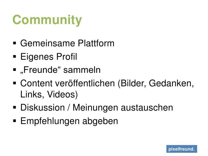 """Community<br />Gemeinsame Plattform<br />Eigenes Profil<br />""""Freunde"""" sammeln<br />Content veröffentlichen (Bilder, Gedan..."""