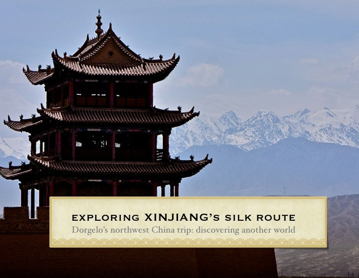 exploring XINJIANG's silk route Dorgelo's northwest China trip: discovering another world
