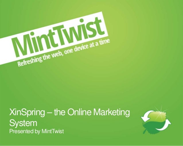XinSpring – the Online MarketingSystemPresented by MintTwist