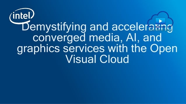 Simplifying and accelerating converged media with Open Visual Cloud