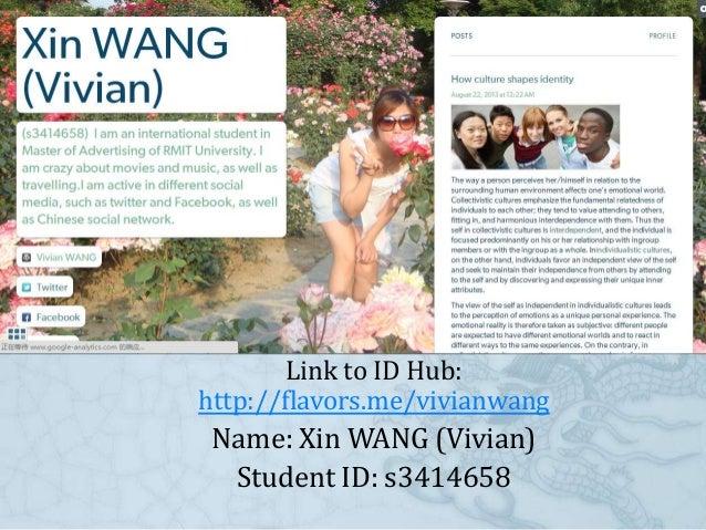 Link to ID Hub: http://flavors.me/vivianwang Name: Xin WANG (Vivian) Student ID: s3414658