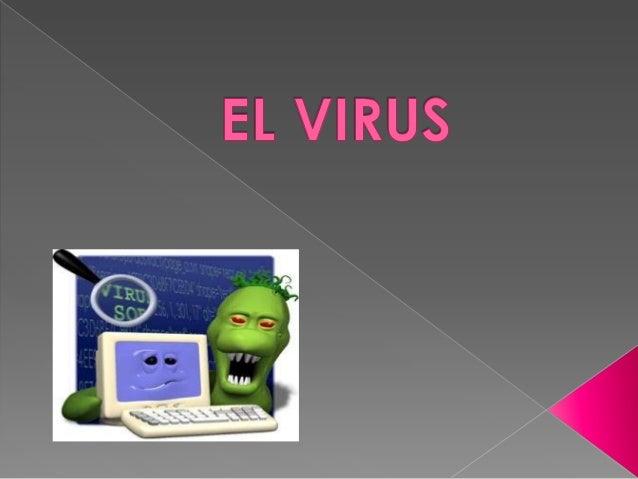  Como los virus humanos, los virus deordenador pueden propagarse en granmedida: algunos virus solo causan efectosligerame...