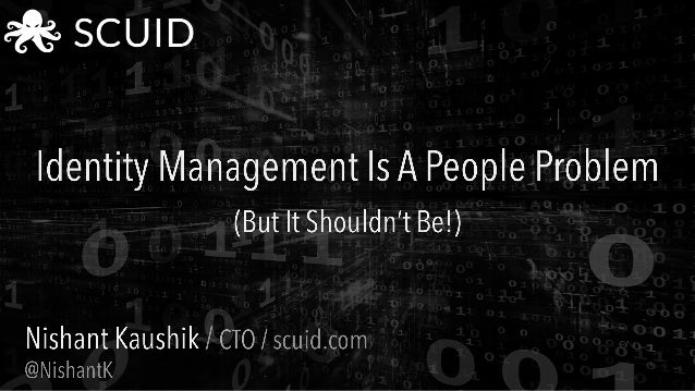 CIS14: Identity Management is a People Problem (But It Shouldn't Be!)