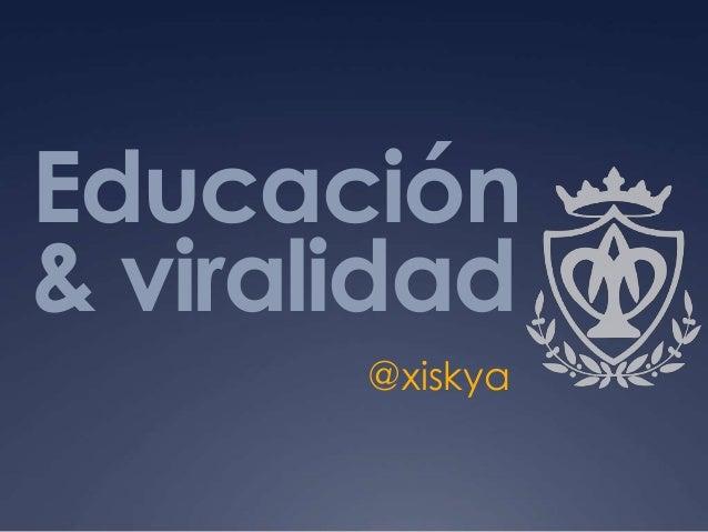 Educación & viralidad @xiskya