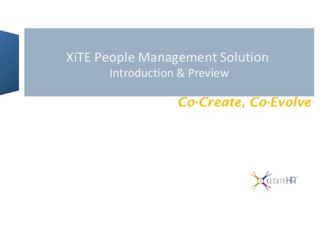 XiTE People Management Solution Introduction & Preview Co-Create, Co-Evolve ®