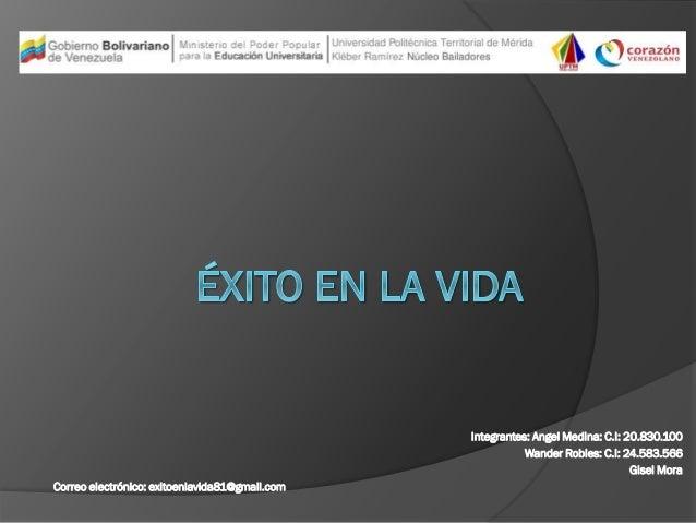Integrantes: Angel Medina: C.I: 20.830.100 Wander Robles: C.I: 24.583.566 Gisel Mora Correo electrónico: exitoenlavida81@g...