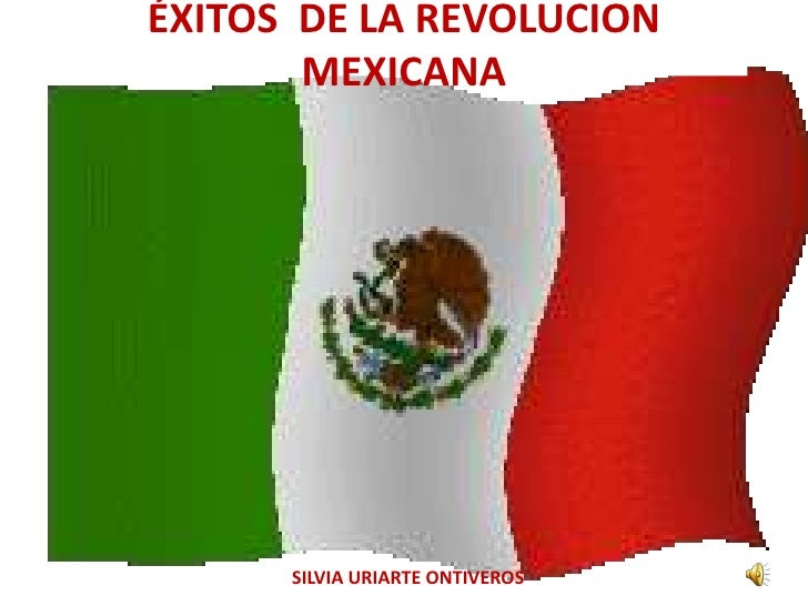 ÉXITOS  DE LA REVOLUCION MEXICANA<br />SILVIA URIARTE ONTIVEROS<br />