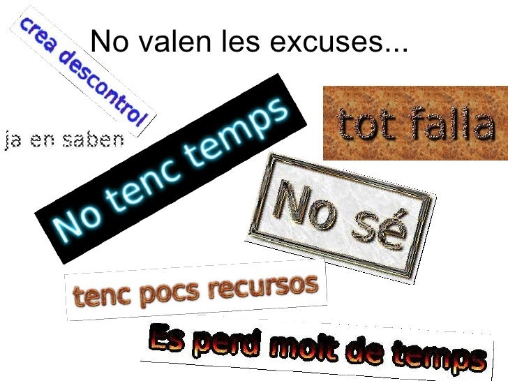 No valen les excuses...