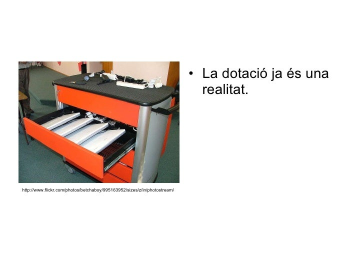 <ul><li>La dotació ja és una realitat. </li></ul>http://www.flickr.com/photos/betchaboy/995163952/sizes/z/in/photostream/