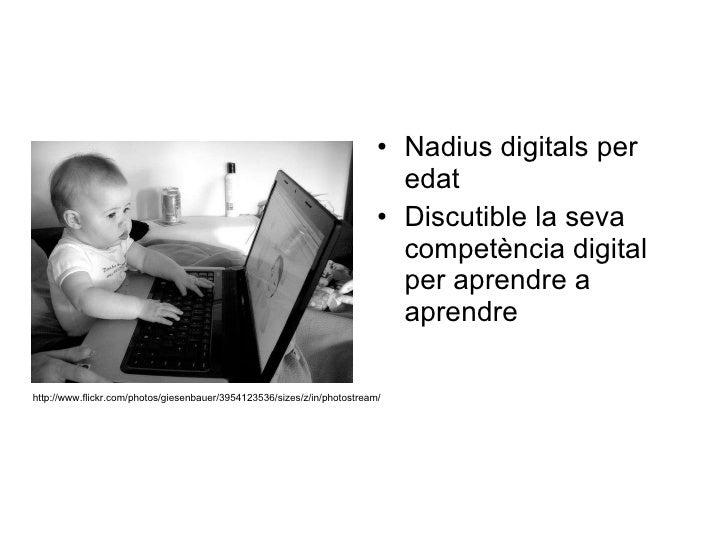 <ul><li>Nadius digitals per edat  </li></ul><ul><li>Discutible la seva competència digital per aprendre a aprendre </li></...