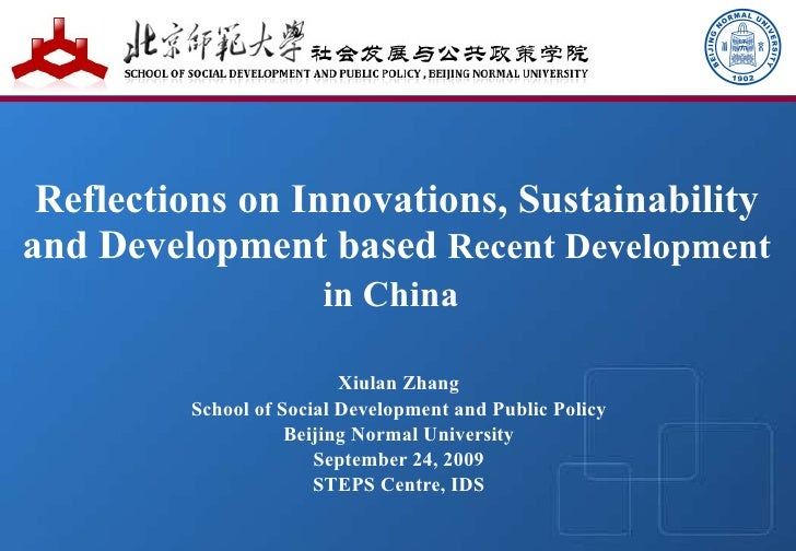 Reflections on Innovations, Sustainability and Development based  Recent Development in China   Xiulan Zhang School of Soc...