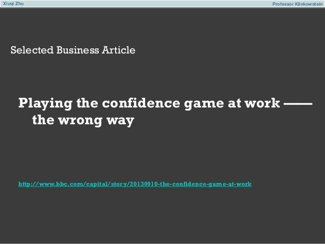 Xiuqi Zhu  Professor Klinkowstein  Selected Business Article  Playing the confidence game at work —— the wrong way  http:/...