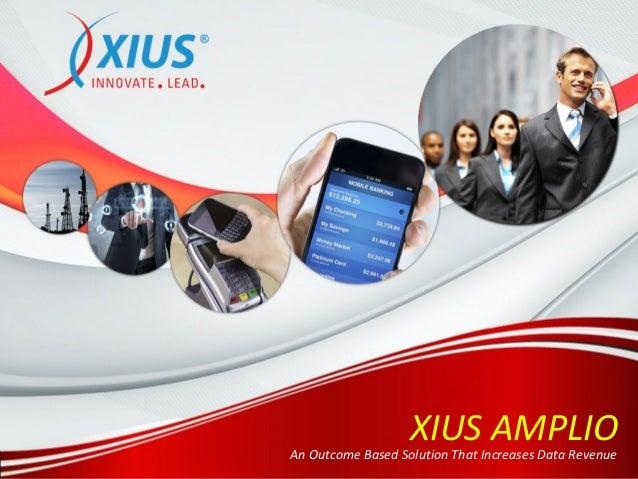 XIUS AMPLIOAn Outcome Based Solution That Increases Data Revenue