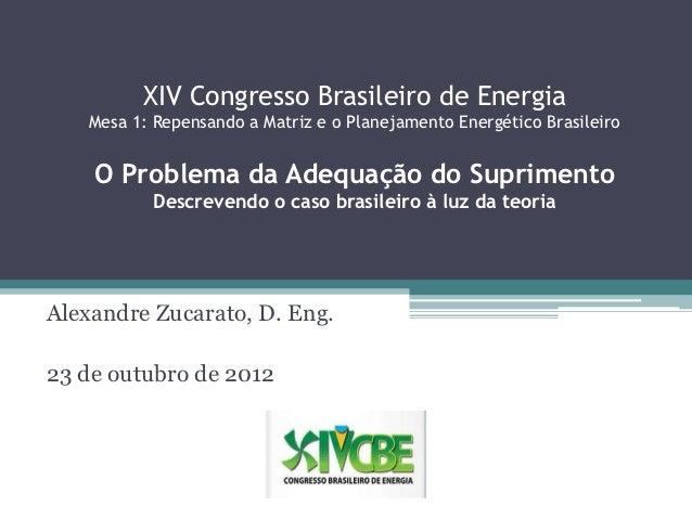 XIV Congresso Brasileiro de Energia    Mesa 1: Repensando a Matriz e o Planejamento Energético Brasileiro    O Problema da...