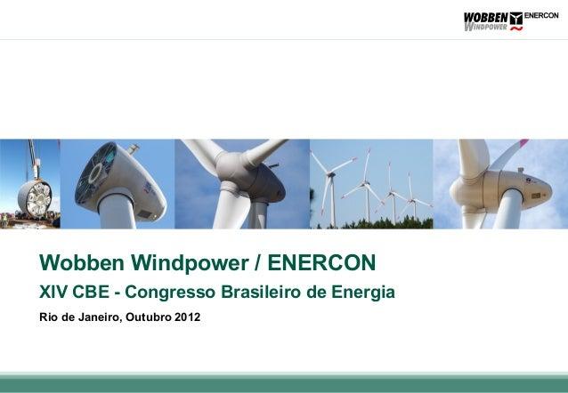 Wobben Windpower / ENERCONXIV CBE - Congresso Brasileiro de EnergiaRio de Janeiro, Outubro 2012