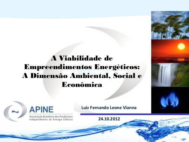 A Viabilidade deEmpreendimentos Energéticos:A Dimensão Ambiental, Social e         Econômica              Luiz Fernando Le...