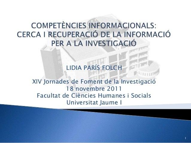 LIDIA PARÍS FOLCH XIV Jornades de Foment de la Investigació 18 novembre 2011 Facultat de Ciències Humanes i Socials Univer...