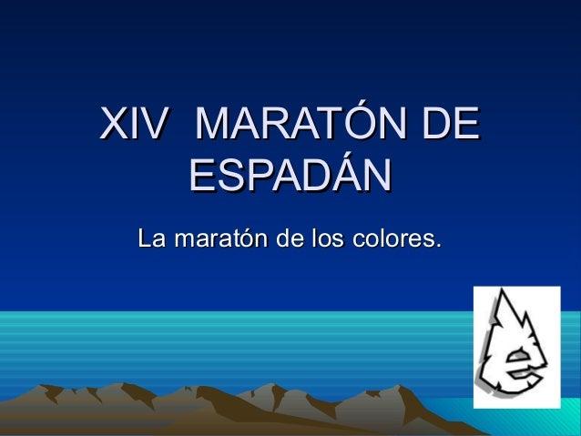 XIV MARATÓN DE    ESPADÁN La maratón de los colores.