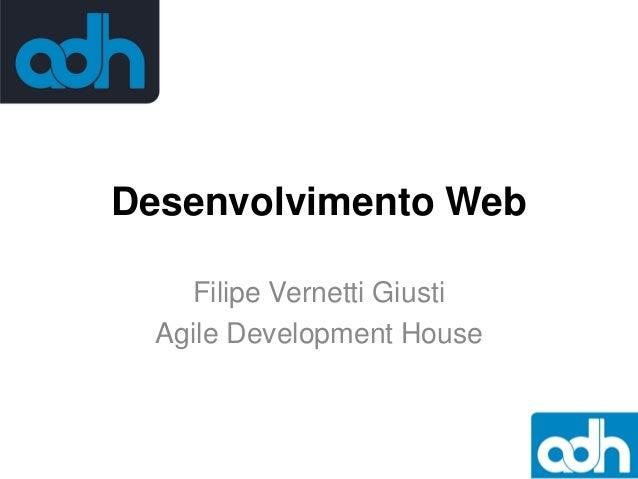 Desenvolvimento Web Filipe Vernetti Giusti Agile Development House