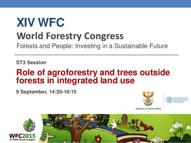 XIV WFC World Forestry Congress Forests and People: Investing in a Sustainable Future ST3 Session Role of agroforestry and...