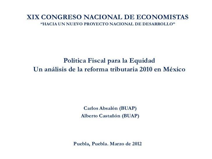 """XIX CONGRESO NACIONAL DE ECONOMISTAS   """"HACIA UN NUEVO PROYECTO NACIONAL DE DESARROLLO""""           Política Fiscal para la ..."""