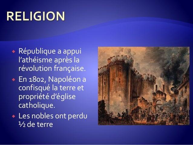  République a appui l'athéisme après la révolution française.  En 1802, Napoléon a confisqué la terre et propriété d'égl...