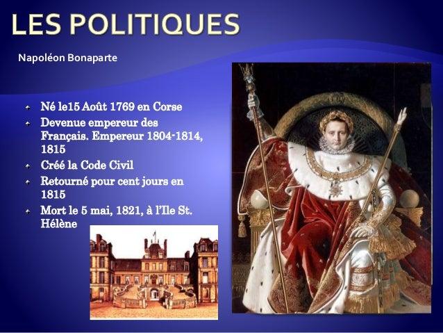 Né le15 Août 1769 en Corse Devenue empereur des Français. Empereur 1804-1814, 1815 Créé la Code Civil Retourné pour cent j...