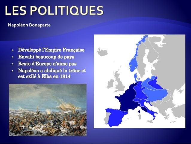 Développé l'Empire Française Envahi beaucoup de pays Reste d'Europe n'aime pas Napoléon a abdiqué la trône et est exilé à ...
