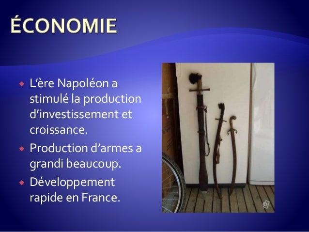  L'ère Napoléon a stimulé la production d'investissement et croissance.  Production d'armes a grandi beaucoup.  Dévelop...