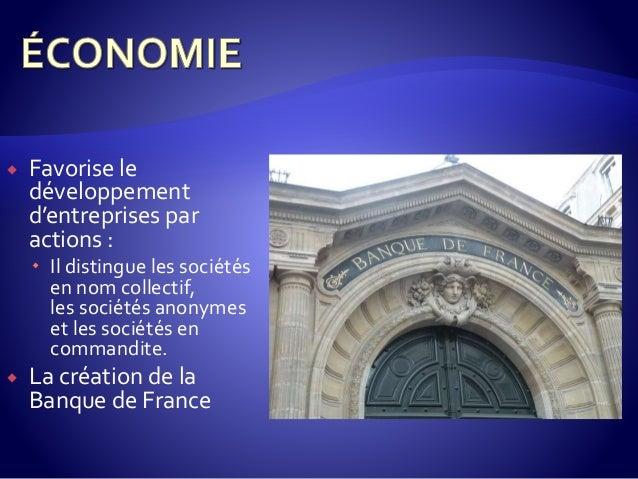  Favorise le développement d'entreprises par actions :  Il distingue les sociétés en nom collectif, les sociétés anonyme...