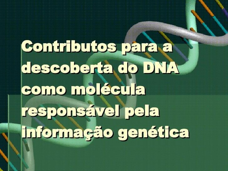 Contributos para a descoberta do DNA como molécula responsável pela informação genética