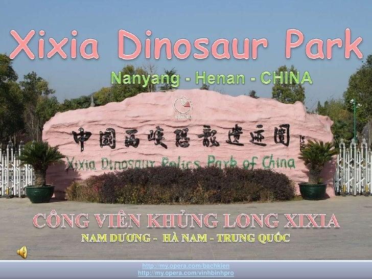 Xixia Dinosaur Park <br />Xixia Dinosaur Park  <br />Nanyang- Henan - CHINA<br />CÔNG VIÊN KHỦNG LONG XIXIA  <br />NAM DƯƠ...