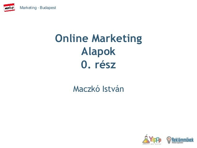 Marketing - Budapest Online Marketing Alapok 0. rész Maczkó István