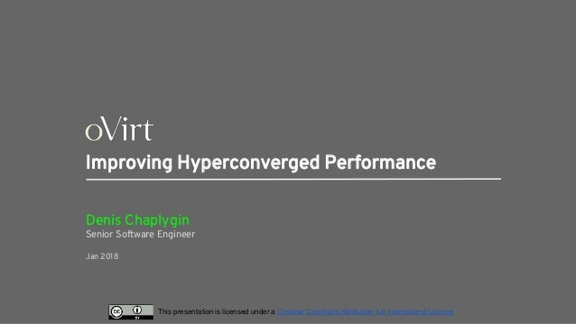 This presentation is licensed under a Creative Commons Attribution 4.0 International License Improving Hyperconverged Perf...